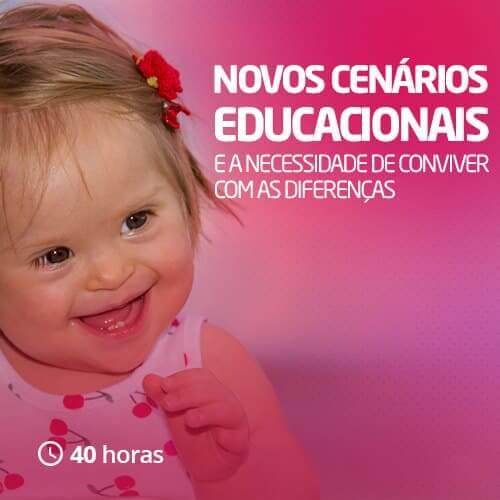 Novos cenários educacionais e a necessidade de conviver com as diferenças (40h)
