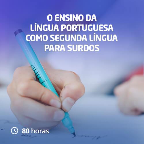O Ensino da Língua Portuguesa Como Segunda Língua para Surdos (80h)