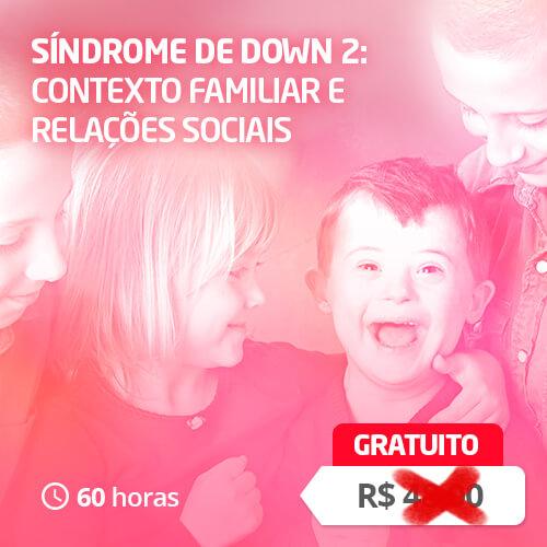 Síndrome de Down 2: Contexto Familiar e Relações Sociais