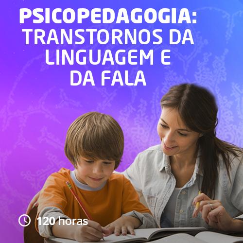 Psicopedagogia: transtornos da linguagem e da fala