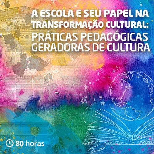 A escola e seu papel na transformação cultural: práticas pedagógicas geradoras de cultura
