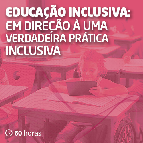 Educação Inclusiva: em direção à uma verdadeira prática inclusiva